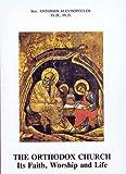 The Orthodox Church: Its Faith Worship and Life