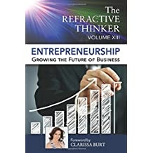 The Refractive Thinker: Vol XIII: Entrepreneurship: Growing the Future of Business