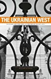 The Ukrainian West : Culture and the Fate of Empire in Soviet Lviv, Risch, William Jay, 0674050010