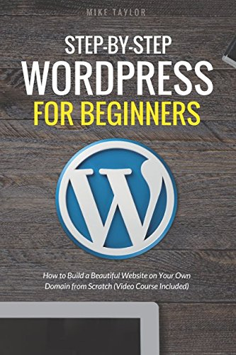 (Step-By-Step WordPress for Beginners: How to Build a Beautiful Website on Your Own Domain from Scratch (Video Course Included))