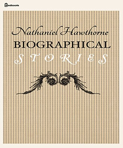 Nathaniel Hawthorne - Biographical Stories (Illustrated)