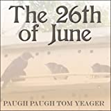 The 26th of June, Paugh Paugh Tom Yeager, 1605638226