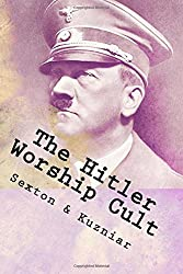 The Hitler Worship Cult: Distortion, Justification & Mythmaking (Powerwolf Publications) (Volume 13)