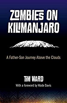 Zombies on Kilimanjaro: A Father/Son Journey Above the Clouds by [Ward, Tim]