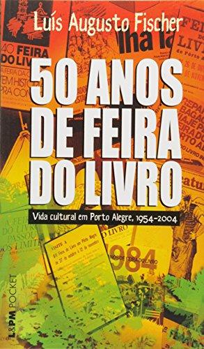 50 Anos da Feira do Livro. A Vida Cultural em Porto Alegre. 1954-2004