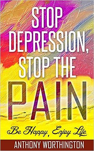 Ilmaisia kirjoja ladattavaksi Stop Depression, Stop the Pain: Be Happy, Enjoy Life by Anthony Worthington in Finnish FB2