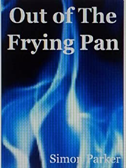 Out Of The Frying Pan by [Parker, Simon]