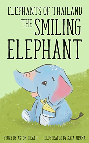 Book: Elephants of Thailand - The Smiling Elephant by Aston Heath