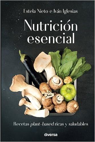 Nutrición esencial: Recetas plant-based ricas y saludables (Cocina natural)