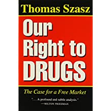 Our Right to Drugs: The Case for a Freemarket