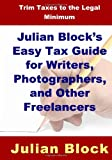 img - for Julian Block's Easy Tax Guide for Writers, Photographers, and Other Freelancers: Trim Taxes to the Legal Minimum book / textbook / text book