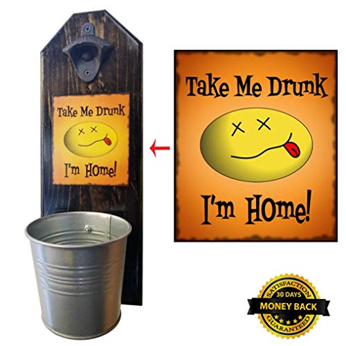 """Take Me Drunk, I'm Home"" Bottle Opener and Cap Catcher - Handcrafted by a Vet - Solid Pine 3/4"" Thick - Rustic Cast Iron Opener & Galvanized Bucket - To Empty, Twist the Bucket!"