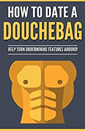 How To Date A Douchebag: Help Turn Undermining Features Around!