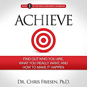Achieve: Find out Who You Are, What You Really Want, and How to Make It Happen Hörbuch