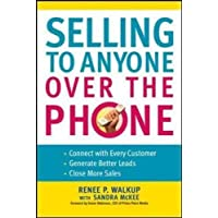 Selling to Anyone Over the Phone: Connect With Every Customer; Generate Better Leads; Close More Sales