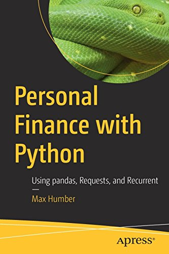 Personal Finance with Python: Using pandas, Requests, and Recurrent by Apress