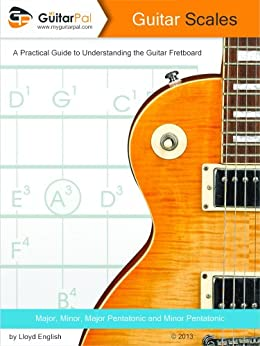 Guitar Scales: A Practical Guide to Understanding the Guitar ...