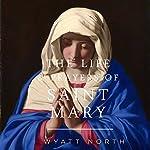 The Life and Prayers of Saint Mary | Wyatt North