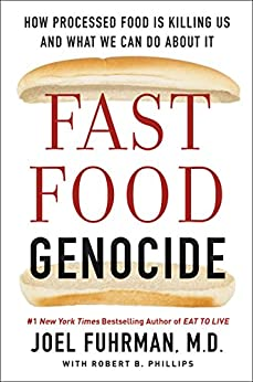 Fast Food Genocide: How Processed Food is Killing Us and What We Can Do About It by [Fuhrman, Joel, Phillips, Robert]