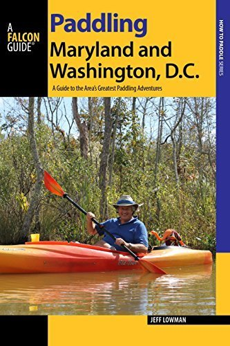 Paddling Maryland and Washington, DC: A Guide to the Area's Greatest Paddling Adventures (Paddling Series) by Jeff Lowman - Dc Malls Area Washington