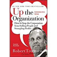 Up the Organization: How to Stop the Corporation from Stifling People and Strangling Profits: 144