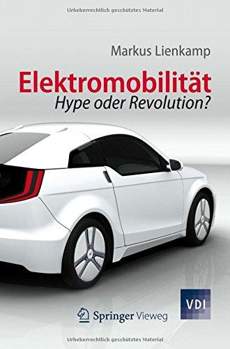 Elektromobilität: Hype oder Revolution? (VDI-Buch) (German Edition) Taschenbuch – 31. Juli 2012 Markus Lienkamp Springer 3642285481 SCI000000