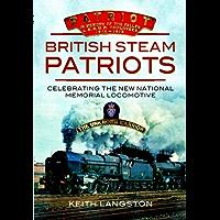 British Steam Patriots: Celebrating the New National Memorial Locomotive