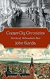 Cream City Chronicles, John Gurda, 0870203754