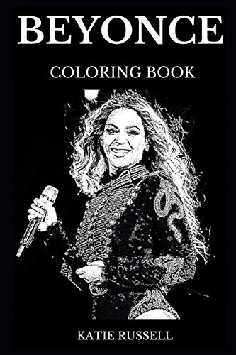 Beyonce Coloring Book: Famous Female Rapper and Legendary Queen of Pop, Destinys Child Prodigy and Acclaimed Lyricist Inspired Adult Coloring Book (Beyonce Books)