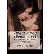 Virgin Moon (Episode #1): A Vampire/Werewolf Romance