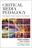 Critical Media Pedagogy : Teaching for Achievement in City Schools, Morrell, Ernest and Dueñas, Rudy, 0807754382
