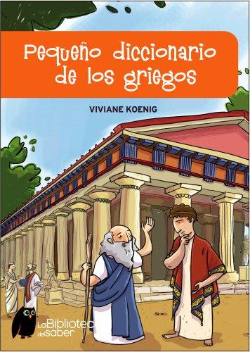 PEQUEÑO DICCIONARIO DE LOS GRIEGOS (ONIRO - LA BIBLIOTECA DEL SABER) por Viviane Koenig