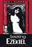 Seeking Ezekiel : Text and Psychology, Halperin, David J., 0271009489