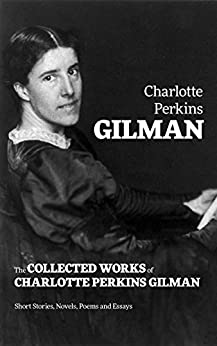 Charlotte Perkins Gilman, Feminist Writer, Lecturer, and Thinker