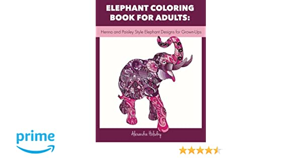 Amazon Elephant Coloring Book For Adults Henna And Paisley Style Designs Grown Ups Adult Wildlife