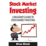 Stock Market Investing: A Beginner's Guide To Stock Market Investing (Stock Market, Stock Market Investing For Beginners, Stock Market Investing Book 1)