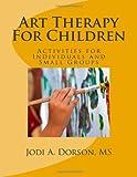 Art Therapy for Children, Jodi Dorson, 1499218370