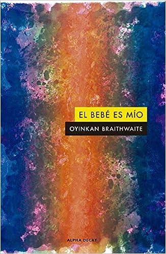 EL BEBE ES MIO de Braithwaite Oyinkan