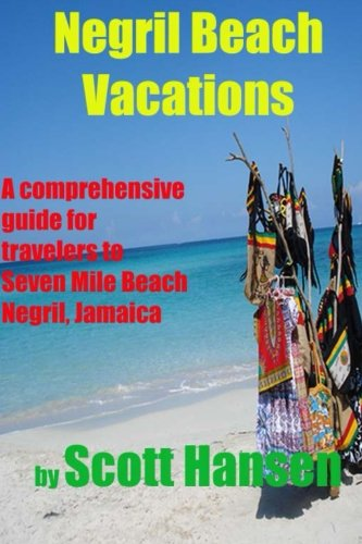 Negril Beach Vacations: A comprehensive guide for travlers to Seven Mile Beach Negril, Jamaica Paperback – January 5, 2012 Mr. Scott Hansen 1468179780 Caribbean & West Indies Travel