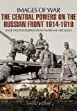 img - for The Central Powers on the Russian Front 1914   1918 (Images of War) book / textbook / text book