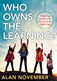 Who Owns the Learning? : Preparing Students for Success in the Digital Age, November, Alan, 1935542583