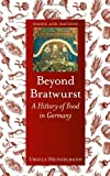 Beyond Bratwurst: A History of Food in Germany