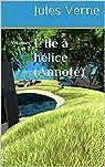 L'Île à hélice(Annoté): Volumes 1 et 2 par Verne