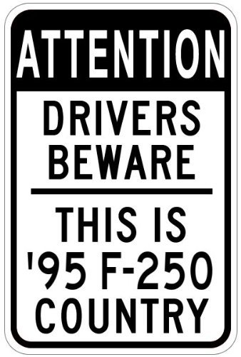 Personalized Parking Signs 1995 95 FORD F-250 Attention Drivers Beware Aluminum Caution Sign - 12 x 16 -