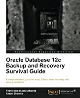 Oracle Database 12c Backup and Recovery Survival Guide Front Cover