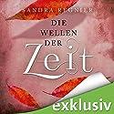 Die Wellen der Zeit (Die Zeitlos-Trilogie 2) Hörbuch von Sandra Regnier Gesprochen von: Nina Reithmeier