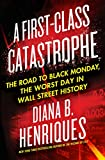 A First-Class Catastrophe: The Road to Black Monday, the Worst Day in Wall Street History