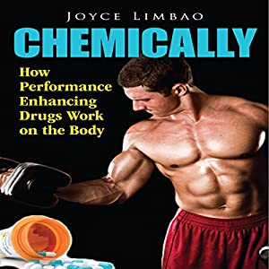 Chemically: How Performance Enhancing Drugs Work on the Body Audiobook