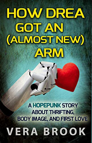 How Drea Got An (Almost New) Arm: A Hopepunk Story About Thrifting, Body Image, and First Love