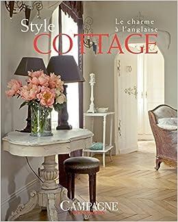 Style Cottage Le Charme A L Anglaise Campagne Decoration Campagne Decoration Prioton Patricia 9782344009918 Amazon Com Books